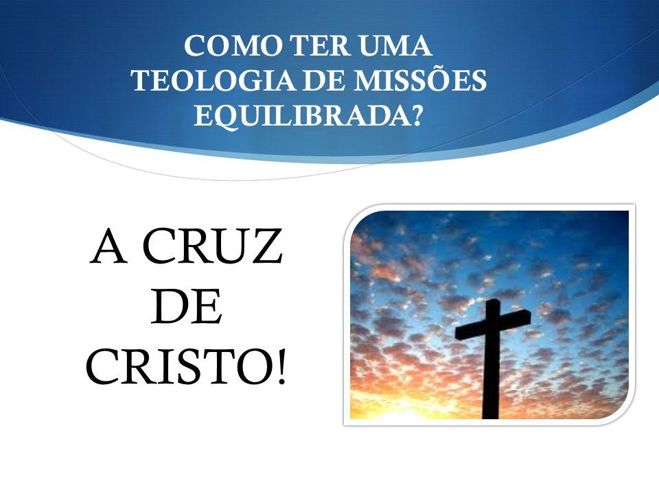 Dietrich COMO TER UMA TEOLOGIA DE MISSÕES EQUILIBRADA? A CRUZ DE CRISTO!
