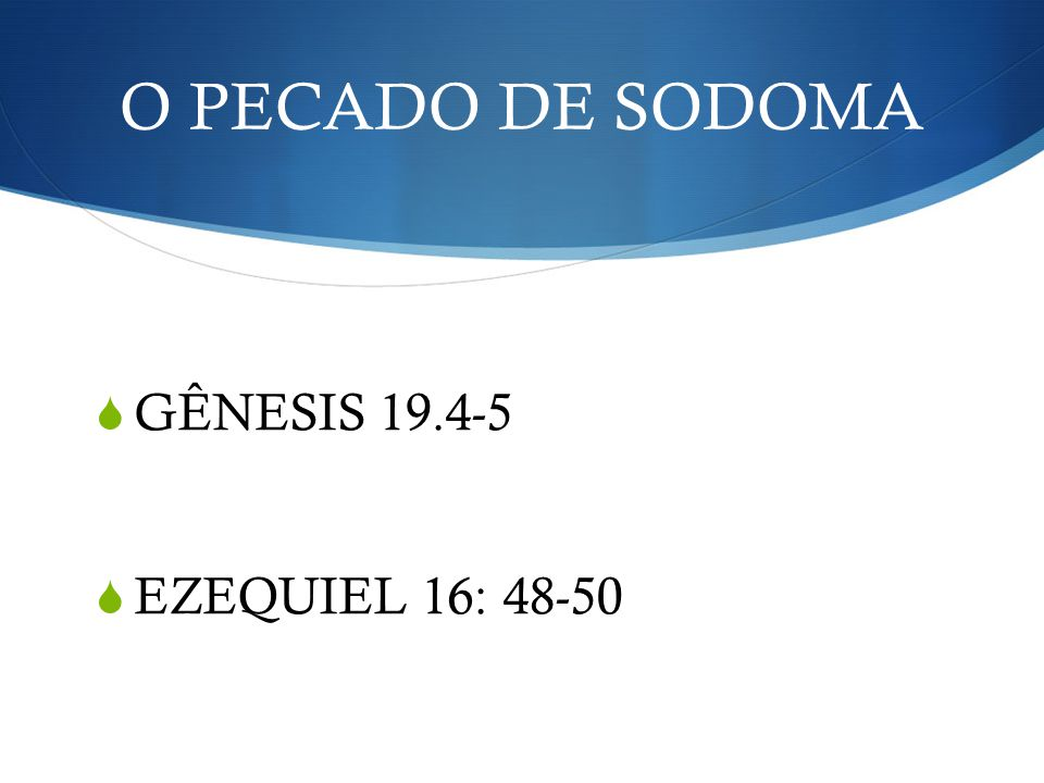 O PECADO DE SODOMA GÊNESIS 19.4-5 EZEQUIEL 16: 48-50