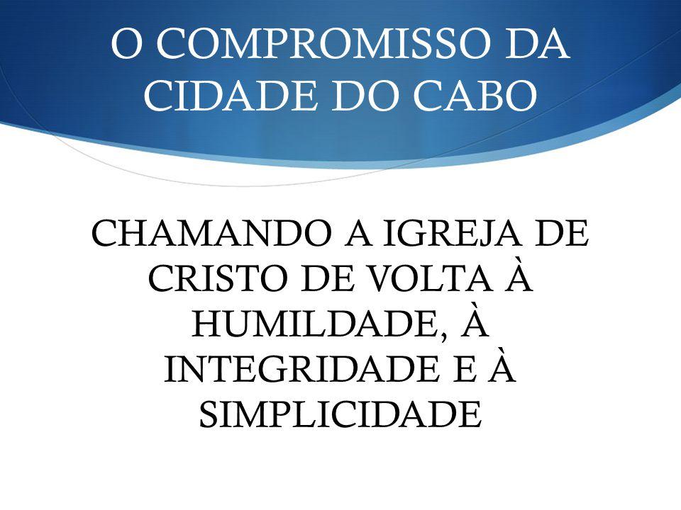 O COMPROMISSO DA CIDADE DO CABO CHAMANDO A IGREJA DE CRISTO DE VOLTA À HUMILDADE, À INTEGRIDADE E À SIMPLICIDADE