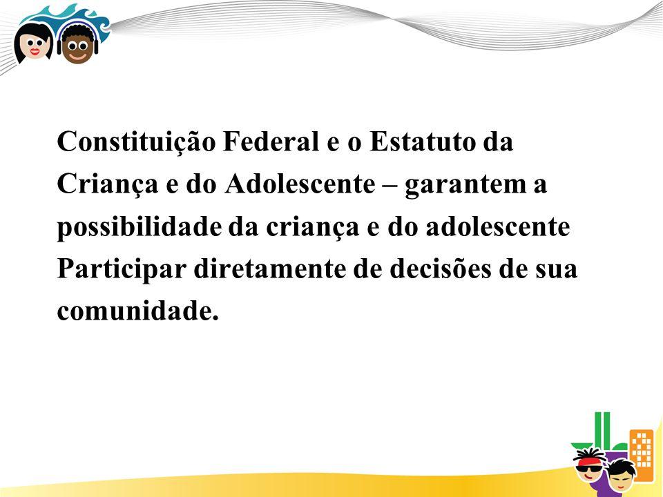 Constituição Federal e o Estatuto da Criança e do Adolescente – garantem a possibilidade da criança e do adolescente Participar diretamente de decisões de sua comunidade.