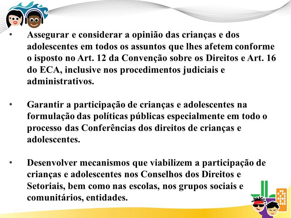 . Assegurar e considerar a opinião das crianças e dos adolescentes em todos os assuntos que lhes afetem conforme o isposto no Art. 12 da Convenção sob