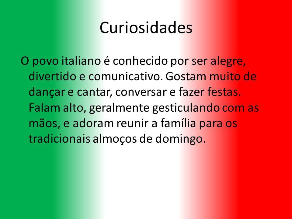 Curiosidades O povo italiano é conhecido por ser alegre, divertido e comunicativo. Gostam muito de dançar e cantar, conversar e fazer festas. Falam al