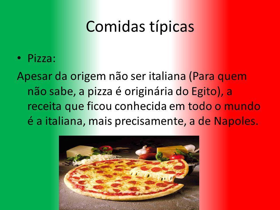 Comidas típicas Pizza: Apesar da origem não ser italiana (Para quem não sabe, a pizza é originária do Egito), a receita que ficou conhecida em todo o