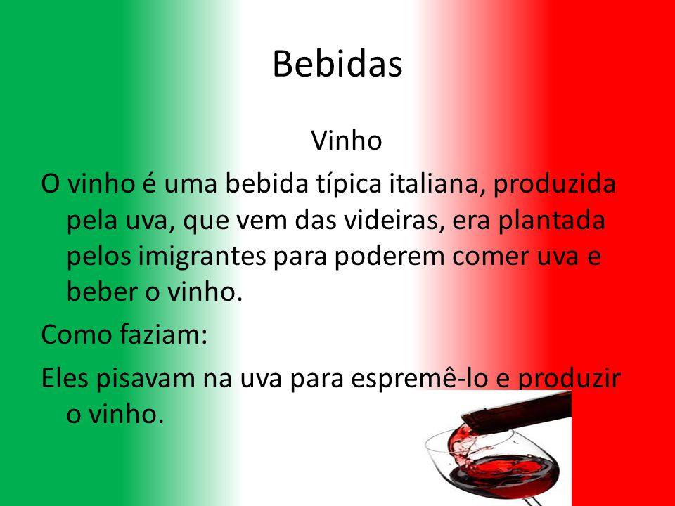 Bebidas Vinho O vinho é uma bebida típica italiana, produzida pela uva, que vem das videiras, era plantada pelos imigrantes para poderem comer uva e b