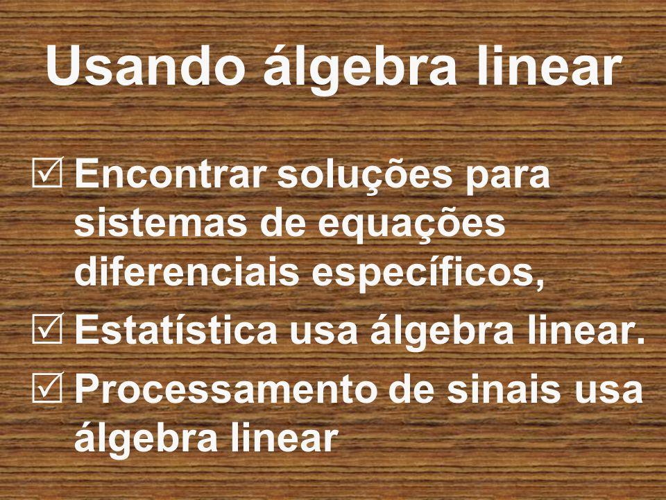 Encontrar soluções para sistemas de equações diferenciais específicos, Estatística usa álgebra linear. Processamento de sinais usa álgebra linear Usan