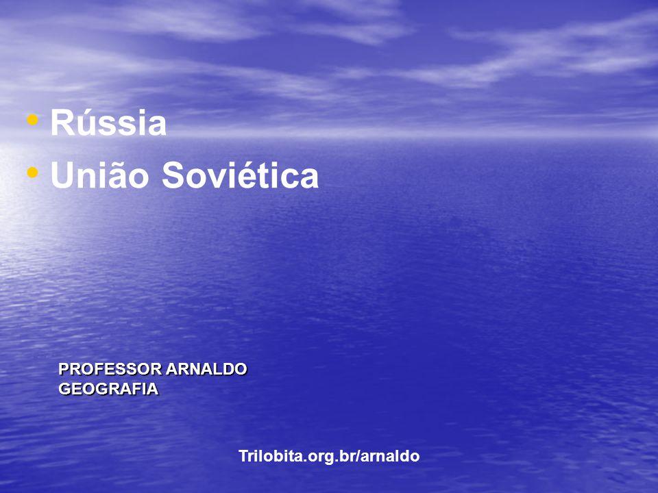 PROFESSOR ARNALDO GEOGRAFIA Rússia União Soviética Trilobita.org.br/arnaldo