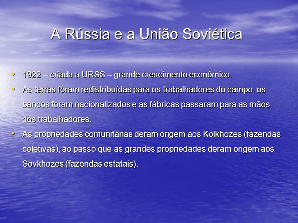 A Rússia e a União Soviética 1922 – criada a URSS – grande crescimento econômico. 1922 – criada a URSS – grande crescimento econômico. As terras foram