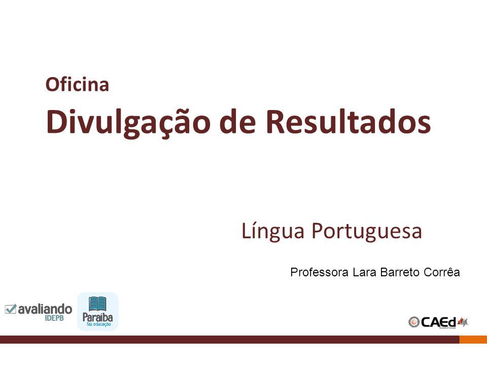 Oficina Divulgação de Resultados Língua Portuguesa Professora Lara Barreto Corrêa
