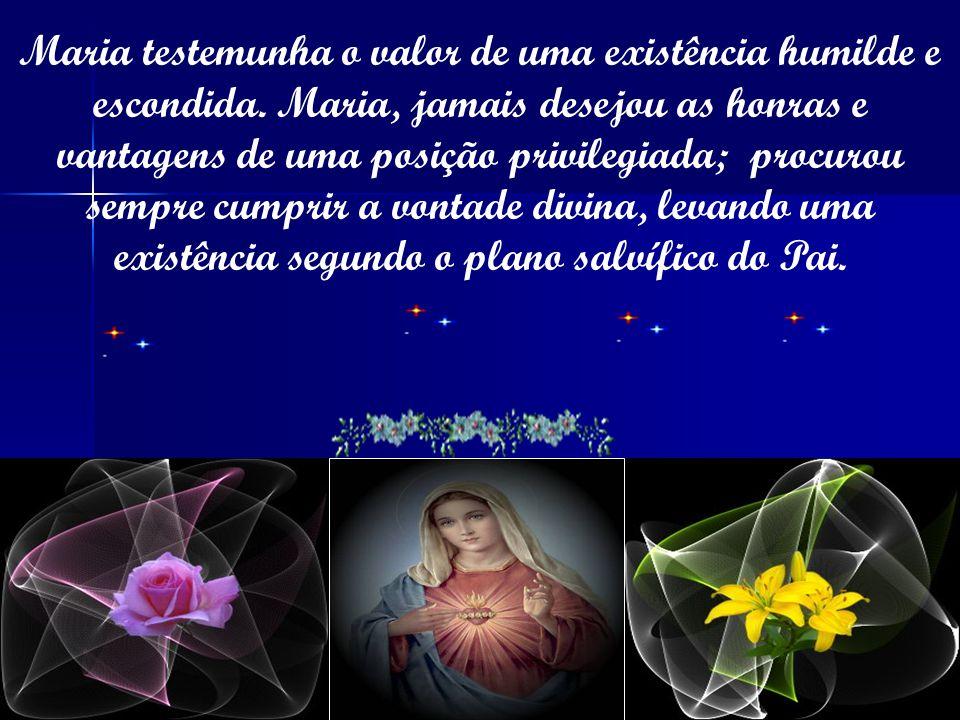 Maria testemunha o valor de uma existência humilde e escondida.
