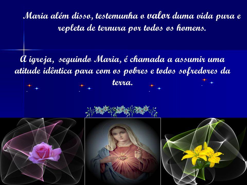 Maria além disso, testemunha o valor duma vida pura e repleta de ternura por todos os homens.