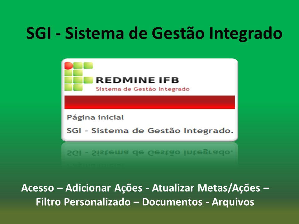 Acesso – Adicionar Ações - Atualizar Metas/Ações – Filtro Personalizado – Documentos - Arquivos SGI - Sistema de Gestão Integrado