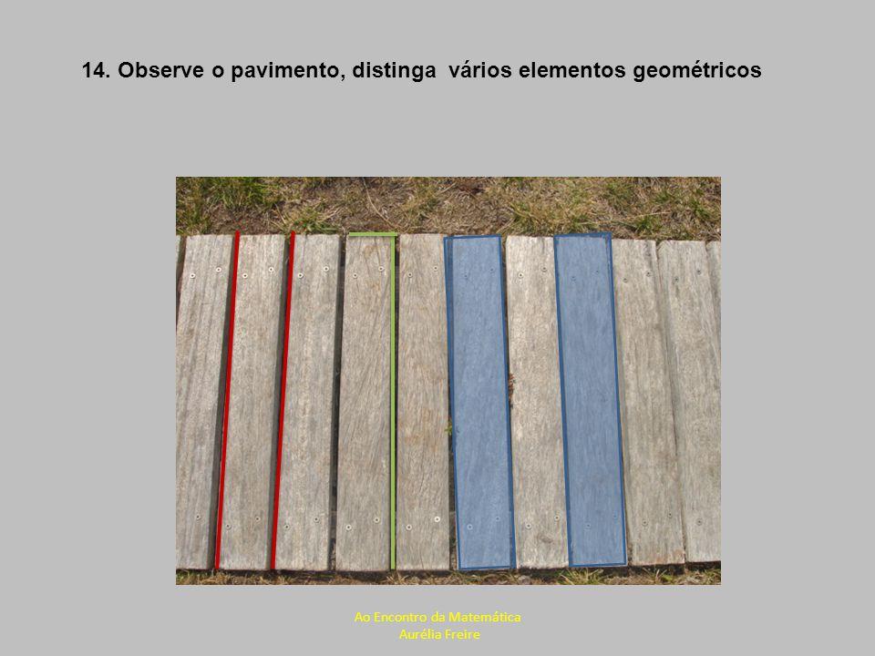 14. Observe o pavimento, distinga vários elementos geométricos Ao Encontro da Matemática Aurélia Freire
