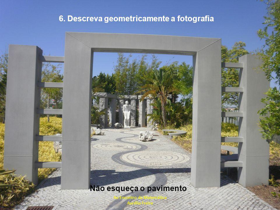 6. Descreva geometricamente a fotografia Não esqueça o pavimento Ao Encontro da Matemática Aurélia Freire
