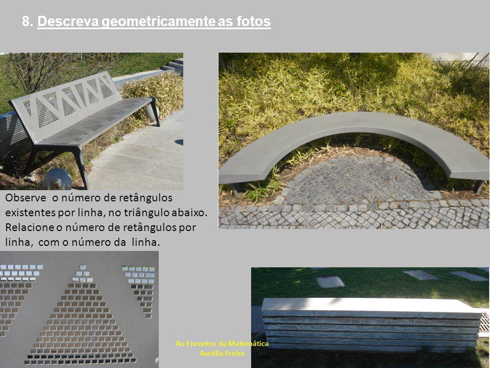 Observe as fotografias 9. Faça a sua descrição geométrica Ao Encontro da Matemática Aurélia Freire