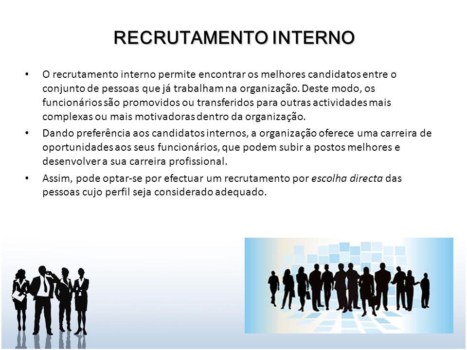 O recrutamento interno permite encontrar os melhores candidatos entre o conjunto de pessoas que já trabalham na organização.