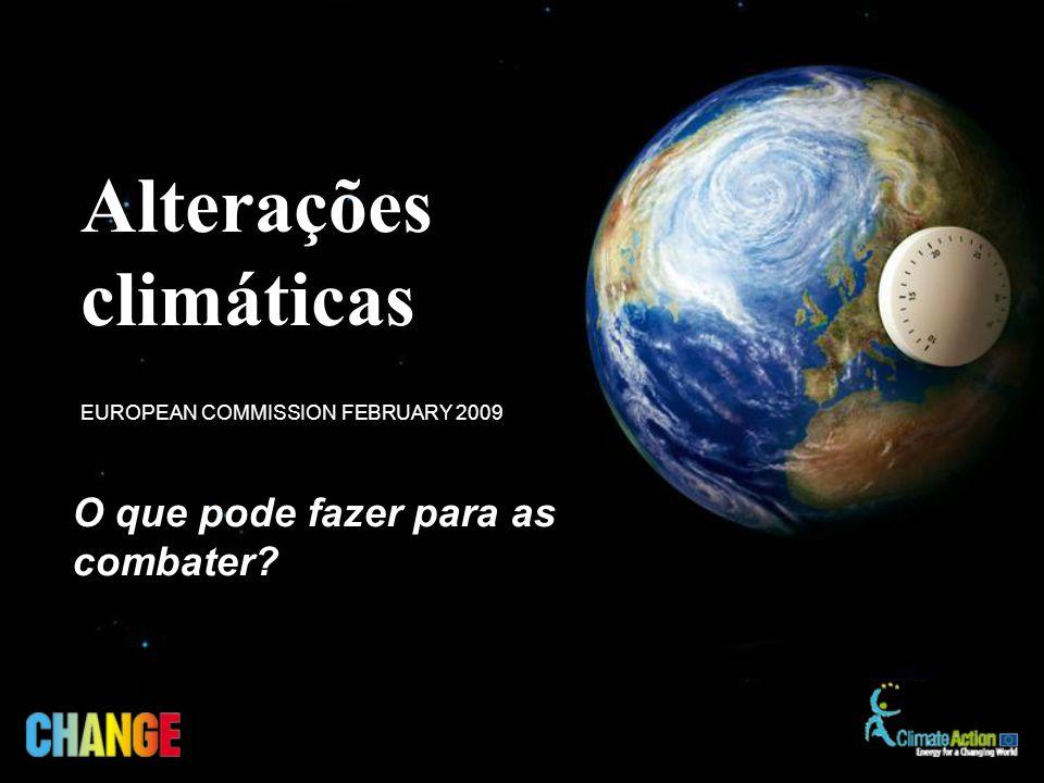 O que pode fazer para as combater? EUROPEAN COMMISSION FEBRUARY 2009 Alterações climáticas