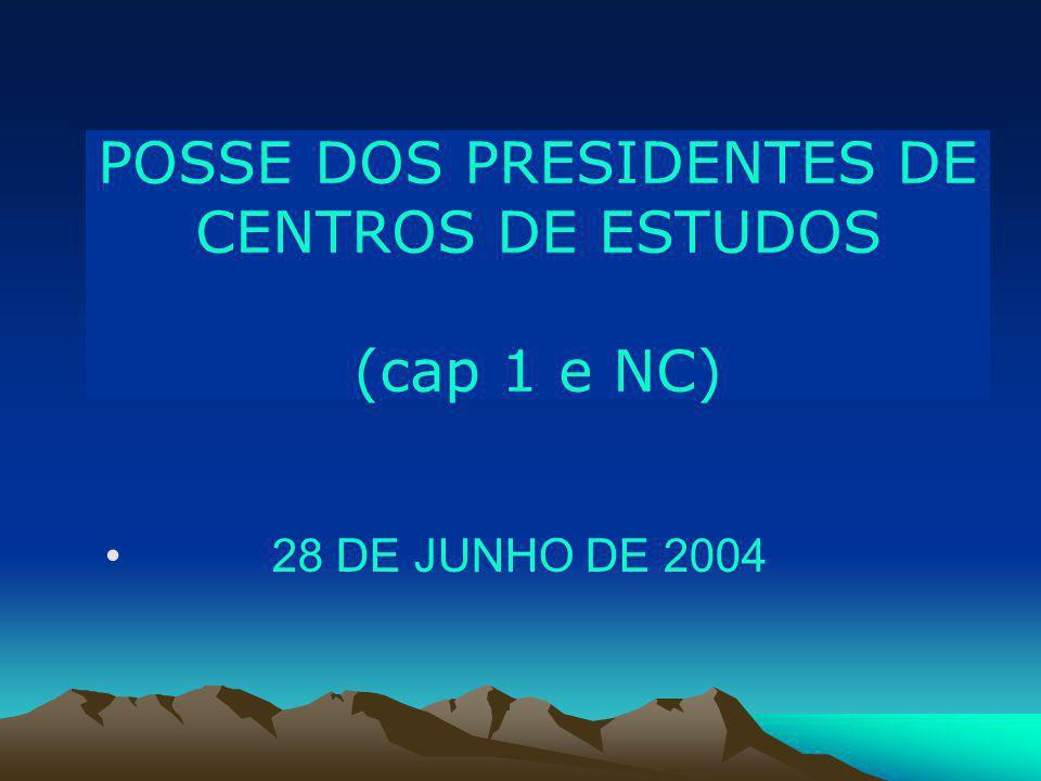 POSSE DOS PRESIDENTES DE CENTROS DE ESTUDOS (cap 1 e NC) 28 DE JUNHO DE 2004