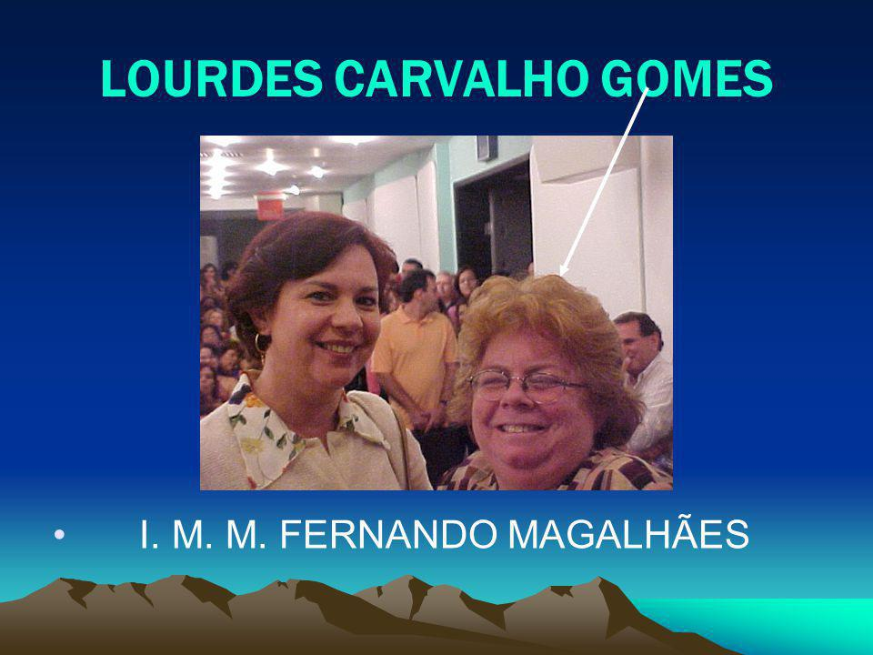 LOURDES CARVALHO GOMES I. M. M. FERNANDO MAGALHÃES