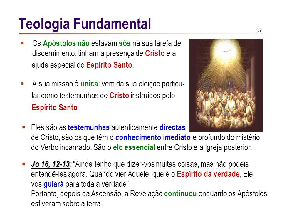 3/11 Os Apóstolos não estavam sós na sua tarefa de discernimento: tinham a presença de Cristo e a ajuda especial do Espírito Santo. A sua missão é úni