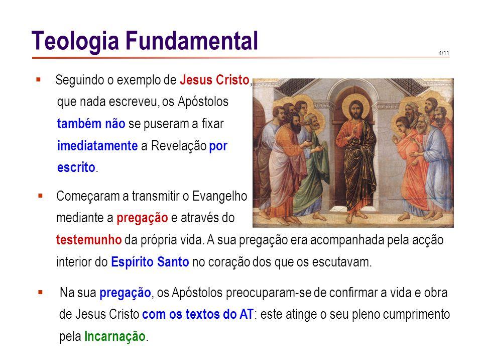 4/11 Seguindo o exemplo de Jesus Cristo, que nada escreveu, os Apóstolos também não se puseram a fixar imediatamente a Revelação por escrito. Teologia