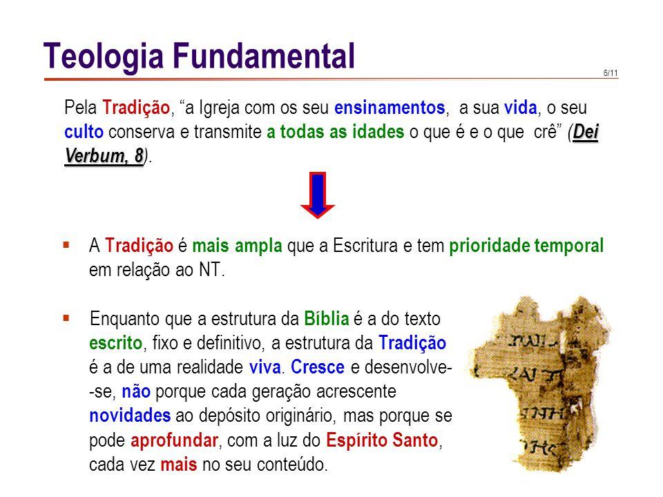 6/11 A Tradição é mais ampla que a Escritura e tem prioridade temporal em relação ao NT. Dei Verbum, 8 Pela Tradição, a Igreja com os seu ensinamentos