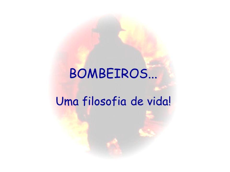 BOMBEIROS... Uma filosofia de vida!