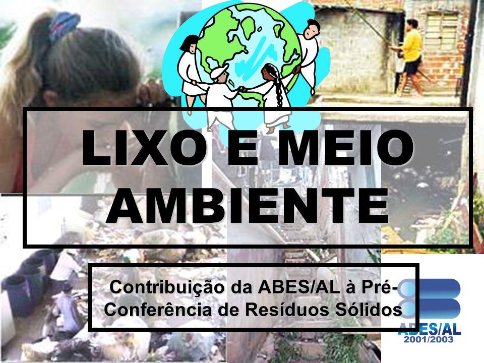 LIXO E MEIO AMBIENTE Contribuição da ABES/AL à Pré- Conferência de Resíduos Sólidos