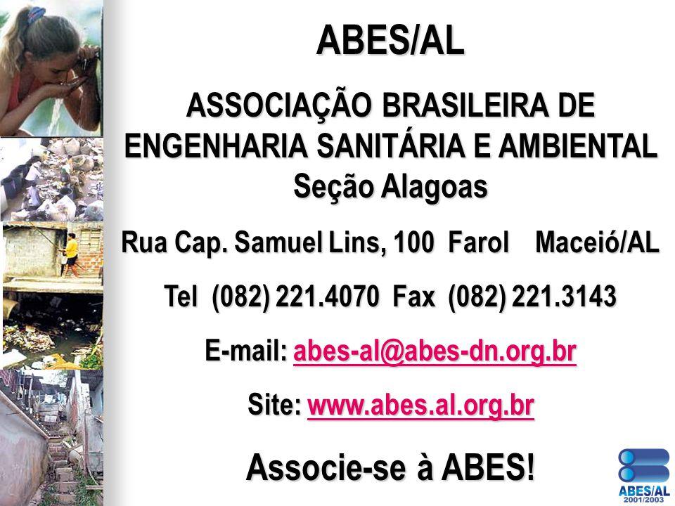 ABES/AL ASSOCIAÇÃO BRASILEIRA DE ENGENHARIA SANITÁRIA E AMBIENTAL Seção Alagoas Rua Cap. Samuel Lins, 100 Farol Maceió/AL Tel (082) 221.4070 Fax (082)