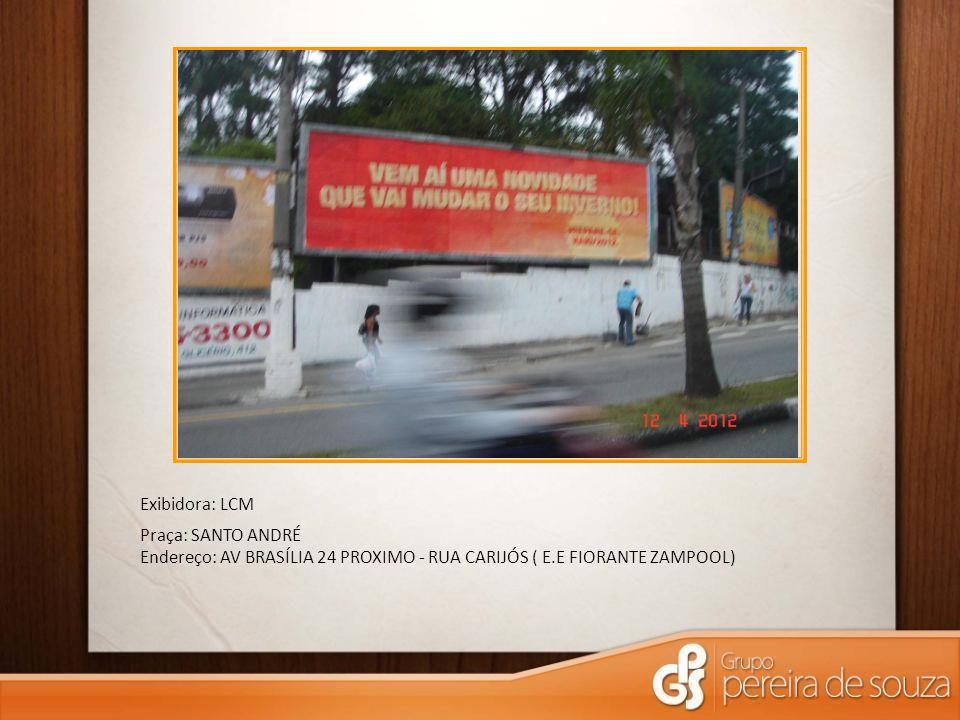 Exibidora: LCM Praça: SANTO ANDRÉ Endereço: AV BRASÍLIA 24 PROXIMO - RUA CARIJÓS ( E.E FIORANTE ZAMPOOL)