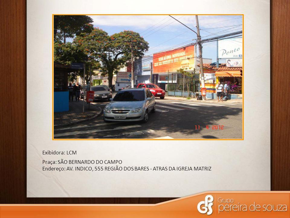 Exibidora: LCM Praça: SÃO BERNARDO DO CAMPO Endereço: AV. INDICO, 555 REGIÃO DOS BARES - ATRAS DA IGREJA MATRIZ