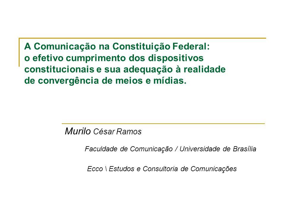 A Comunicação na Constituição Federal: o efetivo cumprimento dos dispositivos constitucionais e sua adequação à realidade de convergência de meios e m
