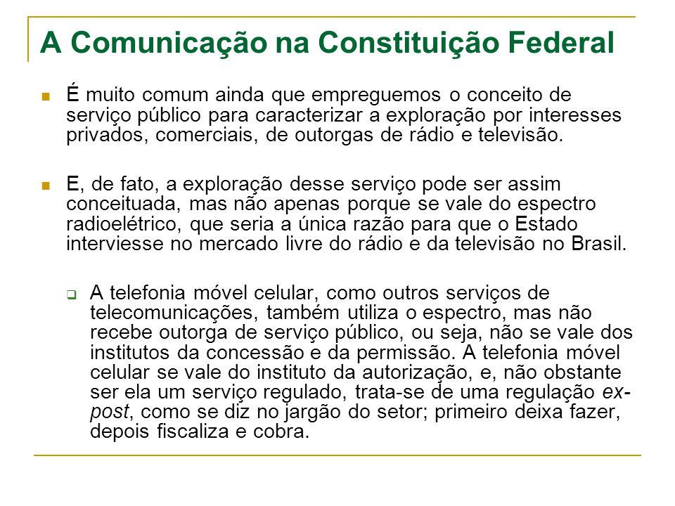 A Comunicação na Constituição Federal É muito comum ainda que empreguemos o conceito de serviço público para caracterizar a exploração por interesses