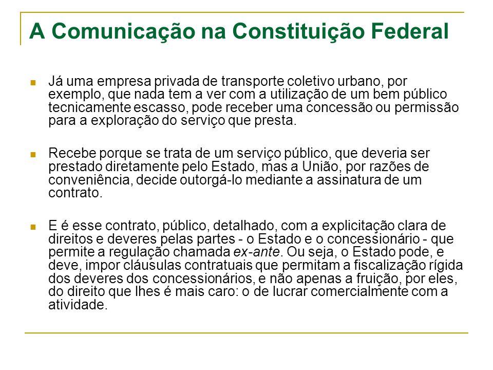 A Comunicação na Constituição Federal Já uma empresa privada de transporte coletivo urbano, por exemplo, que nada tem a ver com a utilização de um bem