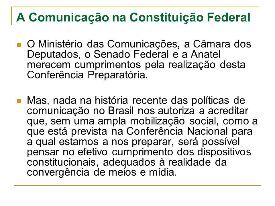 A Comunicação na Constituição Federal O Ministério das Comunicações, a Câmara dos Deputados, o Senado Federal e a Anatel merecem cumprimentos pela rea