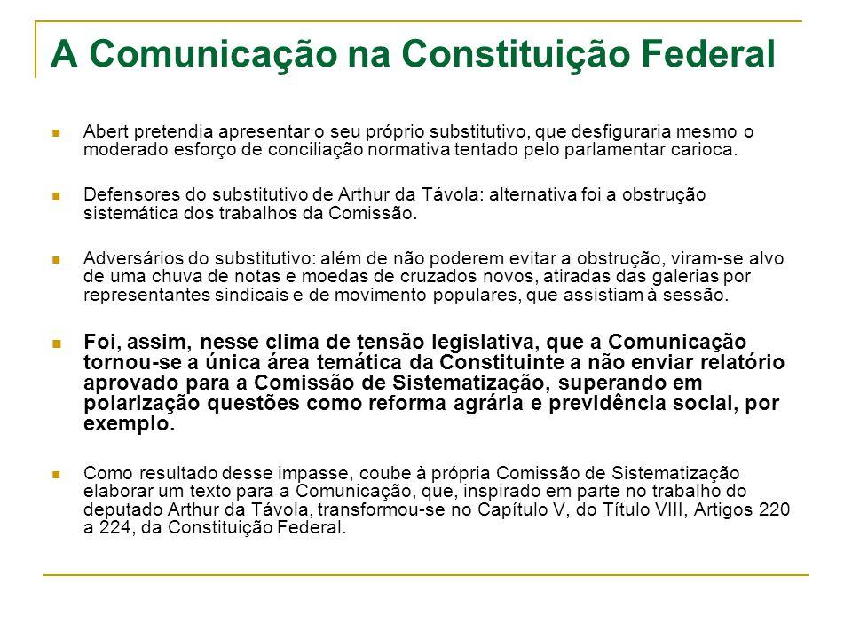 A Comunicação na Constituição Federal Abert pretendia apresentar o seu próprio substitutivo, que desfiguraria mesmo o moderado esforço de conciliação