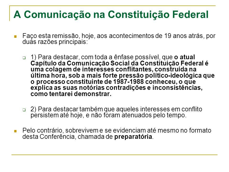 A Comunicação na Constituição Federal Não fosse a pressão do movimento social gerador das lutas pela democratização da comunicação no Brasil, esta Conferência talvez não fosse preparatória.