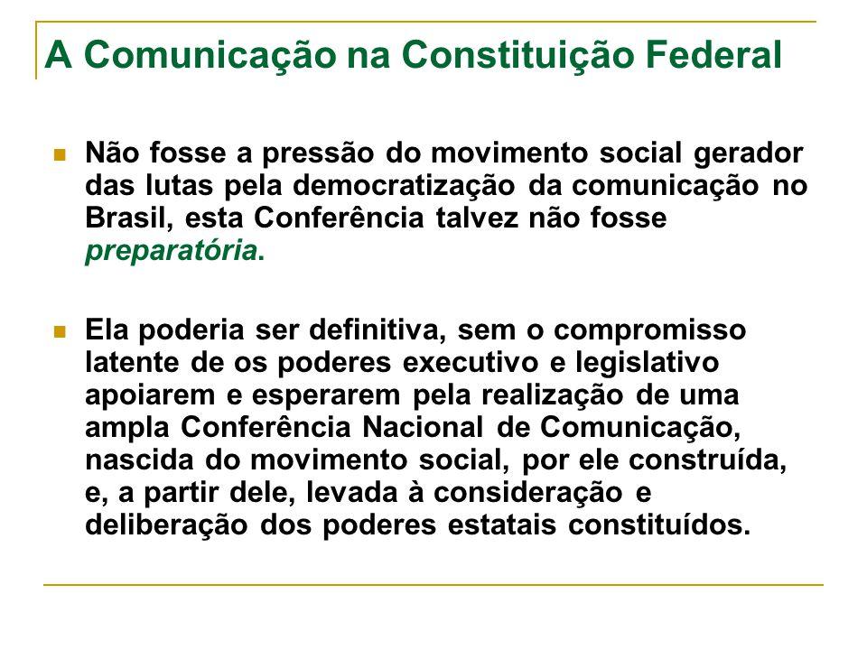 A Comunicação na Constituição Federal Não fosse a pressão do movimento social gerador das lutas pela democratização da comunicação no Brasil, esta Con