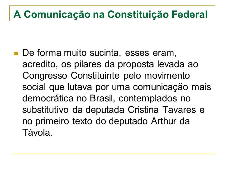 A Comunicação na Constituição Federal De forma muito sucinta, esses eram, acredito, os pilares da proposta levada ao Congresso Constituinte pelo movim