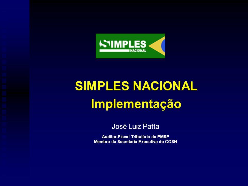 José Luiz Patta Auditor-Fiscal Tributário da PMSP Membro da Secretaria-Executiva do CGSN SIMPLES NACIONAL Implementação