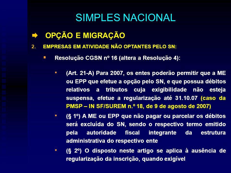 OPÇÃO E MIGRAÇÃO 2.EMPRESAS EM ATIVIDADE NÃO OPTANTES PELO SN: Resolução CGSN nº 16 (altera a Resolução 4): (Art.
