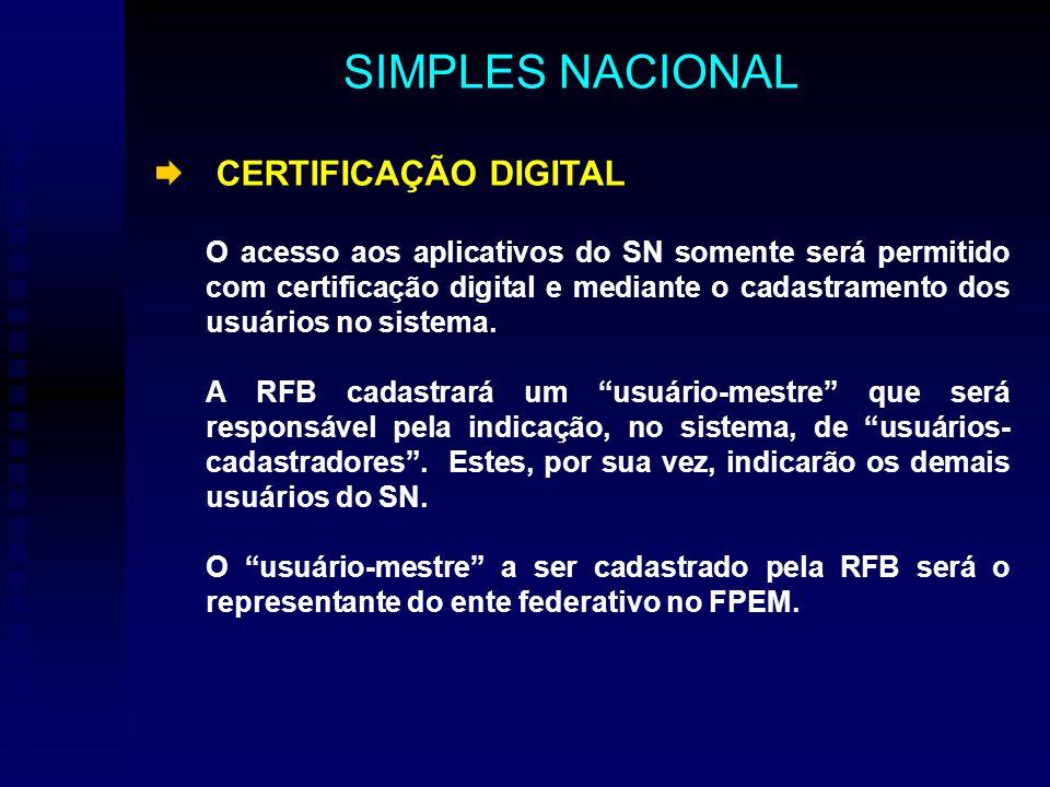 CERTIFICAÇÃO DIGITAL O acesso aos aplicativos do SN somente será permitido com certificação digital e mediante o cadastramento dos usuários no sistema.