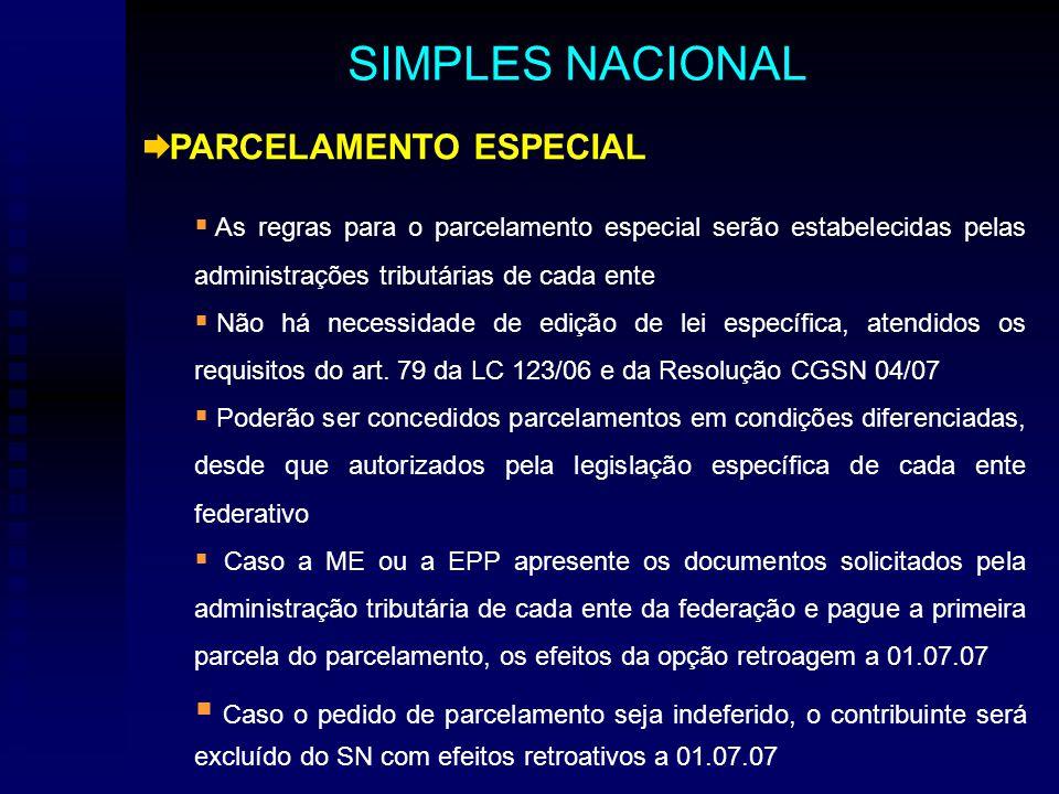 PARCELAMENTO ESPECIAL As regras para o parcelamento especial serão estabelecidas pelas administrações tributárias de cada ente Não há necessidade de edição de lei específica, atendidos os requisitos do art.