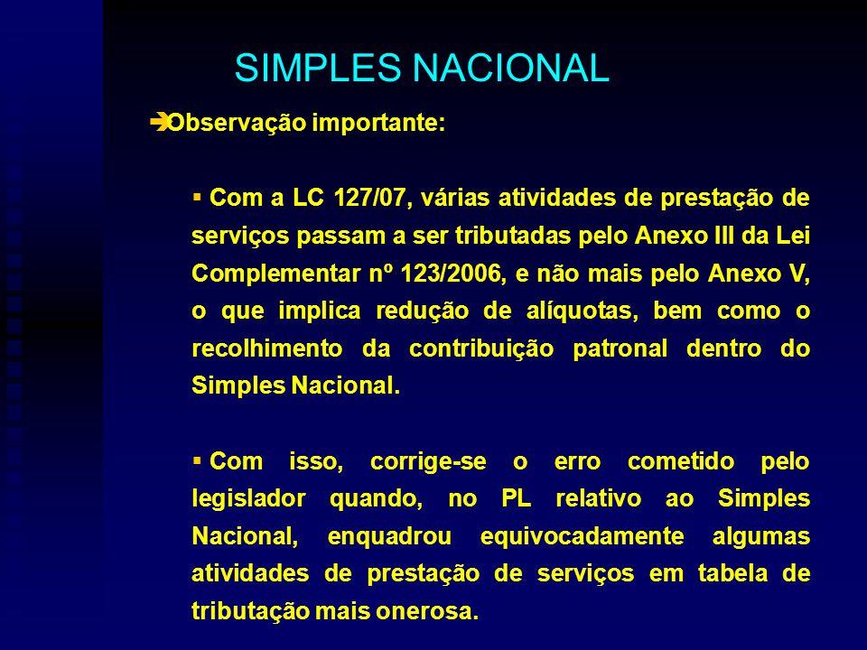 Observação importante: Com a LC 127/07, várias atividades de prestação de serviços passam a ser tributadas pelo Anexo III da Lei Complementar nº 123/2006, e não mais pelo Anexo V, o que implica redução de alíquotas, bem como o recolhimento da contribuição patronal dentro do Simples Nacional.