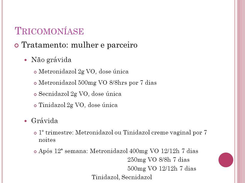 T RICOMONÍASE Tratamento: mulher e parceiro Não grávida Metronidazol 2g VO, dose única Metronidazol 500mg VO 8/8hrs por 7 dias Secnidazol 2g VO, dose