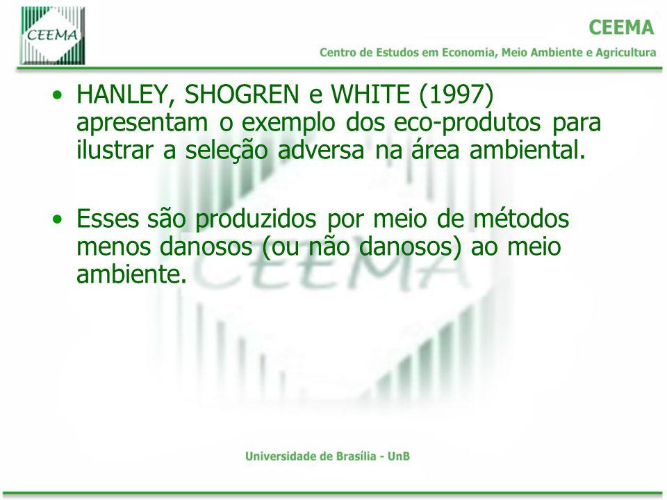HANLEY, SHOGREN e WHITE (1997) apresentam o exemplo dos eco-produtos para ilustrar a seleção adversa na área ambiental. Esses são produzidos por meio