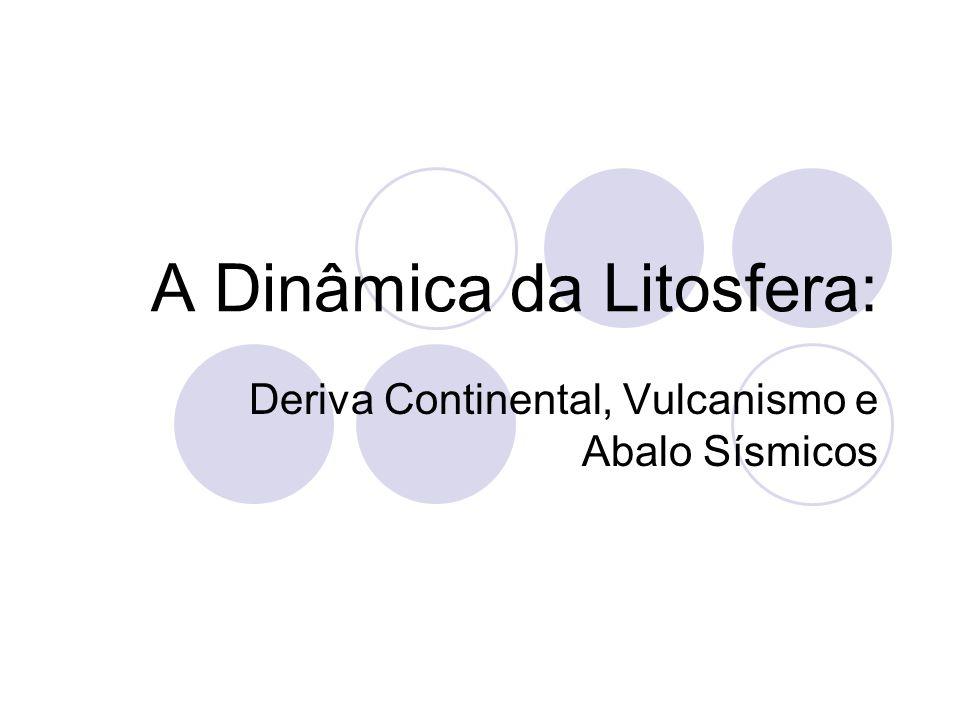 A Dinâmica da Litosfera: Deriva Continental, Vulcanismo e Abalo Sísmicos
