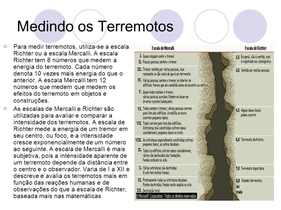 Medindo os Terremotos Para medir terremotos, utiliza-se a escala Richter ou a escala Mercalli.