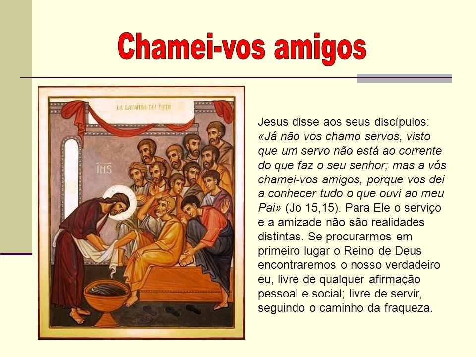 Jesus disse aos seus discípulos: «Já não vos chamo servos, visto que um servo não está ao corrente do que faz o seu senhor; mas a vós chamei-vos amigo