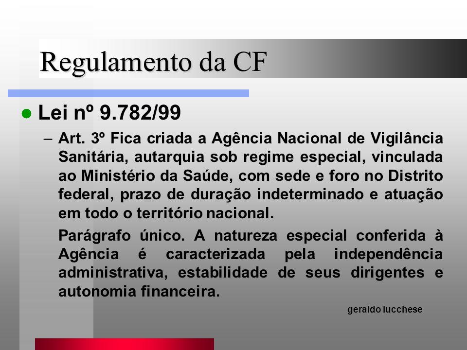 Regulamento da CF Lei nº 9.782/99 –Art. 3º Fica criada a Agência Nacional de Vigilância Sanitária, autarquia sob regime especial, vinculada ao Ministé