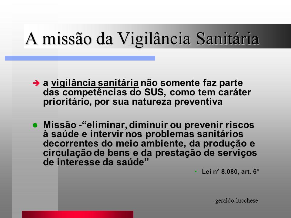 A missão da Vigilância Sanitária è a vigilância sanitária não somente faz parte das competências do SUS, como tem caráter prioritário, por sua naturez